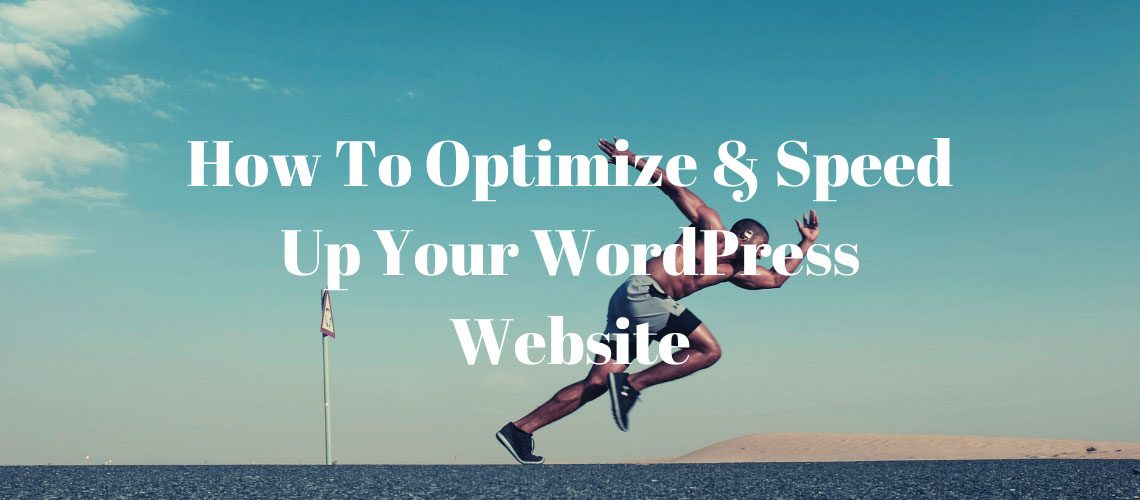 How To Optimize & Speed Up Your WordPress Website